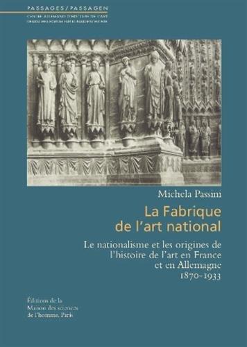 9782735114399: La fabrique de l'art national. le nationalisme et les origines de l'h istoire de l'art en France et (Passages/Passagen)