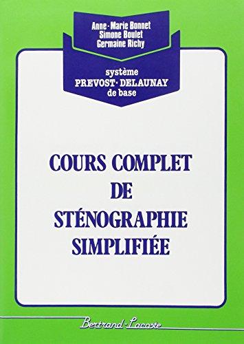 Cours complet de sténographie simplifiée: Système Prévost-Delaunay: Anne-Marie Bonnet; Simone