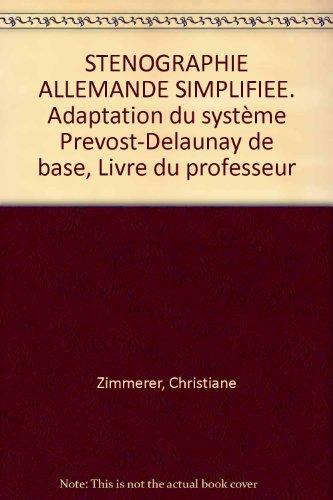 STENOGRAPHIE ALLEMANDE SIMPLIFIEE. Adaptation du système Prevost-Delaunay: Christiane Zimmerer