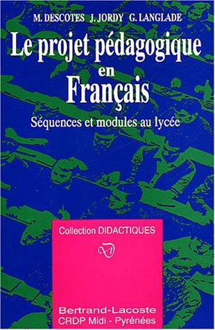 Le projet pédagogique en Français : Séquences: Jean Jordy; Gérard