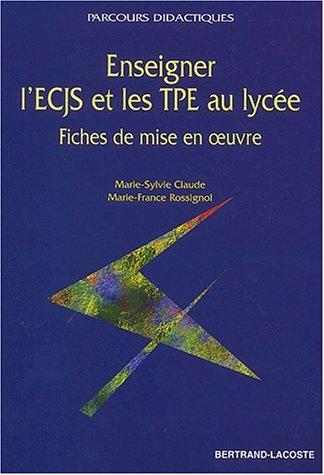 9782735216246: Enseigner l'ECJS et les TPE au lycée. : Fiches de mise en oeuvre