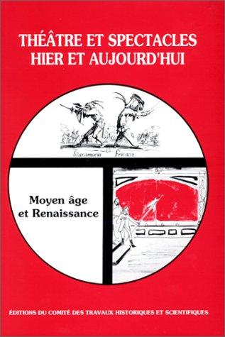9782735502196: Théâtre et spectacles hier et aujourd'hui : Moyen Âge et Renaissance. 115e congrès, Avignon, 1990