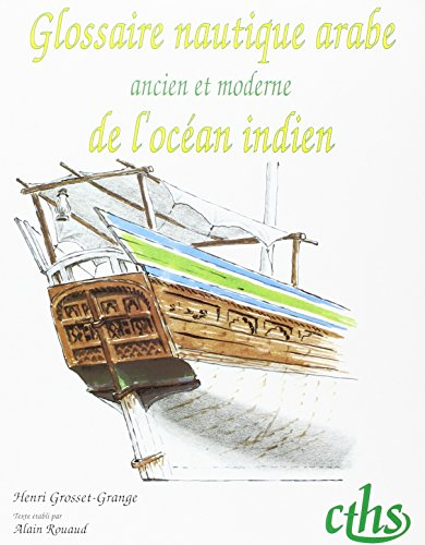 Glossaire nautique arabe ancien et moderne de l'ocean Indien (1975) (Memoires de la Section d&...