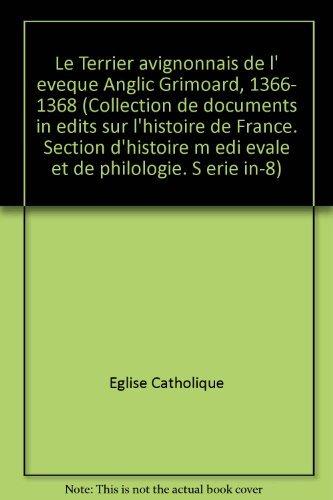 Le terrier avignonnais de l'eveque Anglic Grimoard: 1366-1368 (Collection de documents inedits...