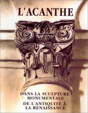 L'acanthe dans la sculpture monumentale de l'Antiquité à la Renaissance: ...