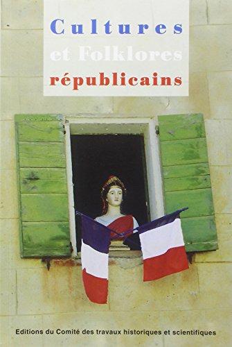 Cultures et folklores républicains. Sous la dir. de Maurice Agulhon. Actes du colloque &quot...