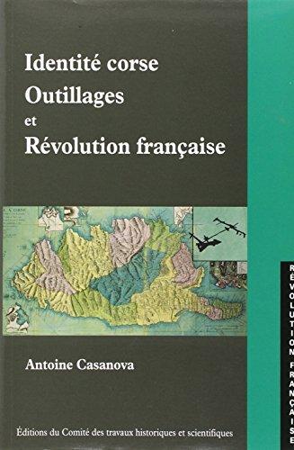 Identite corse, outillages et Revolution francaise: Essai d'approche ethno-historique (1770-...