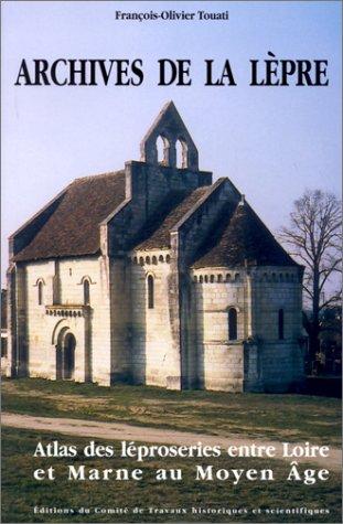 Archives de la lepre: Atlas des leproseries entre Loire et Marne au Moyen Age (Memoires et ...