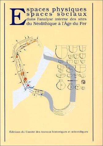 Espaces physiques, espaces sociaux dans l'analyse interne des sites du Néolithique &...