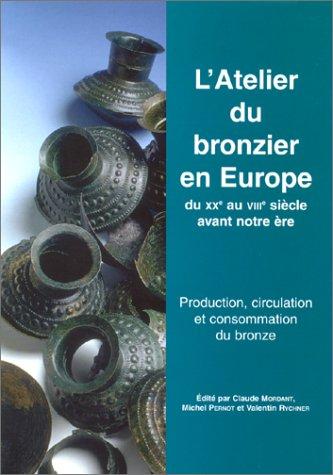 9782735503926: L'atelier du bronzier en Europe du XXe au VIIIe siècle avant notre Ère. Production, circulation et consommation du bronze