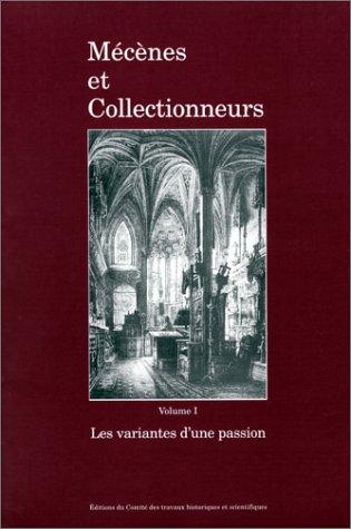 Mécènes et collectionneurs. Les variantes d'une passion, tome 1: Ribault, ...