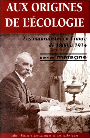9782735504107: Aux origines de l'ecologie: Les naturalistes en France de 1800 a 1914 (Histoire des sciences et des techniques) (French Edition)