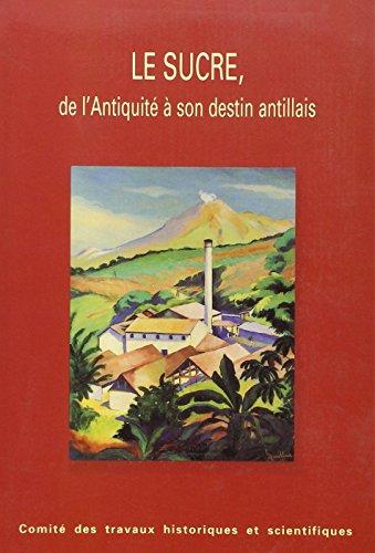 Le sucre , de l'antiquité à son destin antillais.: Bégot Danièle & Hocquet ...