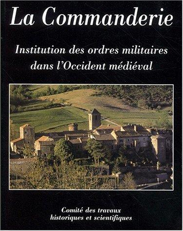 La Commanderie, institution des ordres militaires dans l'Occident médiéval [Feb ...