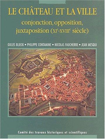 9782735505074: Le ch�teau et la ville. Conjonction, opposition, juxtaposition (XI�me-XVIII�me si�cle)