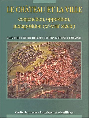 Le château et la ville. Conjonction, opposition, juxtaposition (XIème-XVIIIème siècle) (French Edition) (2735505073) by Philippe Contamine