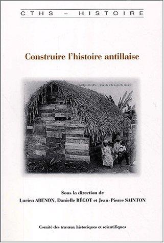 Construire l'histoire antillaise (French Edition): Lucien Abénon