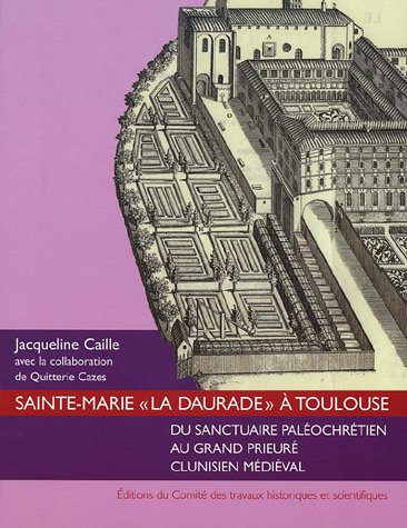 """SAINTE-MARIE """"LA DAURADE"""" A TOULOUSE . Du sanctuaire paléochrétien au grand..."""