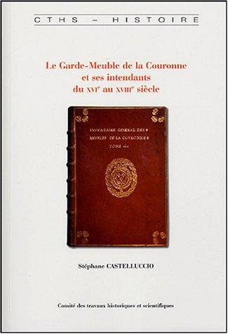 9782735505548: Le Garde-Meuble de la Couronne et ses intendants du XVIe au XVIIIe siècle