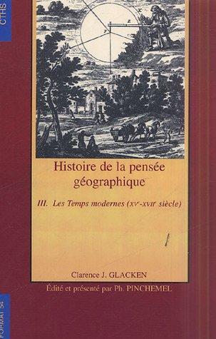 9782735505814: Histoire de la pens�e g�ographique : Tome 3, Les Temps modernes (XVe-XVIIe si�cle)