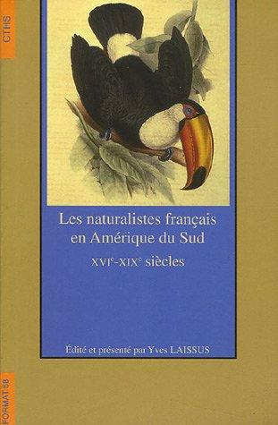 Les naturalistes français en Amérique du Sud : XVIe-XIXe siècles Laissus, Yves...