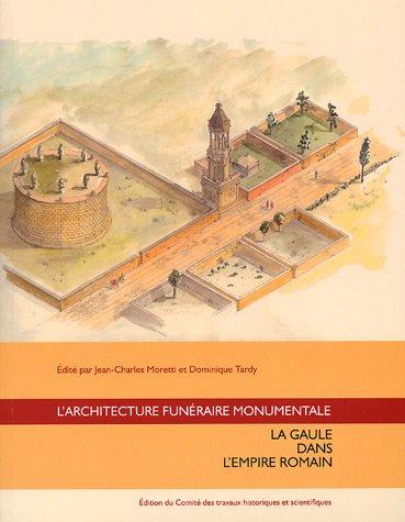 9782735506170: L'architecture funéraire monumentale : la Gaule dans l'Empire romain : Actes du colloque organisé par l'IRAA du CNRS et le musée archéologique Henri-Prades, Lattes, 11-13 octobre 2001