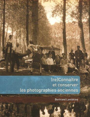 Reconnaître et conserver les photographies anciennes: Bertrand Lavédrine; Jean-Paul