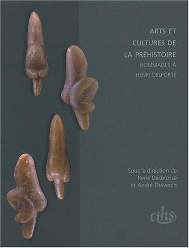 Arts et cultures de la préhistoire (French Edition): René Desbrosse