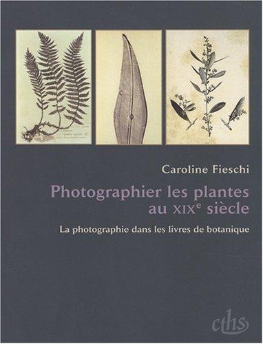 Photographier les plantes au XIXe siècle (French Edition): Caroline Fieschi