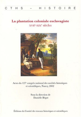 La plantation coloniale esclavagiste (French Edition): Danielle Bégot