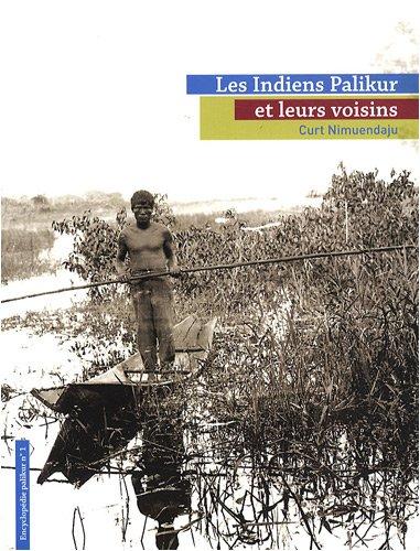 Les Indiens Palikur et leurs voisins (French Edition): Curt Nimuendaju