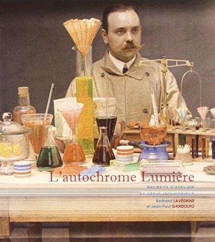 L'autochrome Lumière : Secrets d'atelier et défis: Bertrand Lavédrine; Jean-Paul