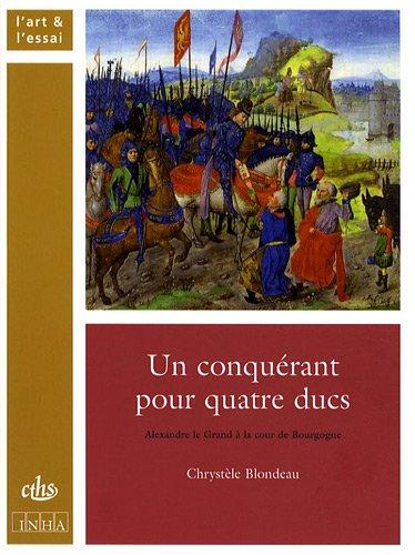 9782735506804: Un conquérant pour quatre ducs : Alexandre le Grand à la cour de Bourgogne