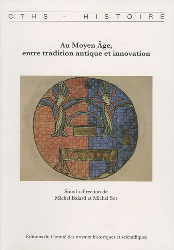 Au Moyen Age, entre tradition antique et innovation. Actes du 131e congrès national des soci...