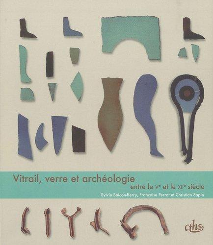 Vitrail, verre et archéologie entre le Ve et le XIIe siècle (French ...