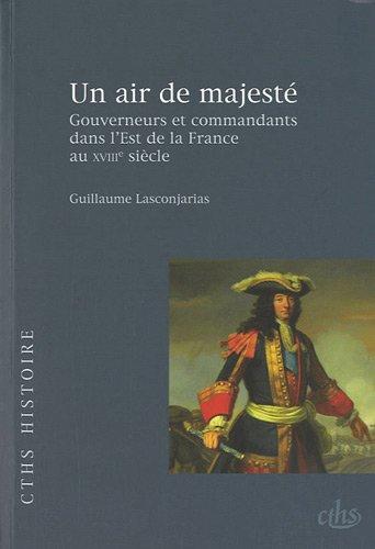 """""""un air de majesté ; gouverneurs et commandants dans l'Est de la France au XVIII ..."""