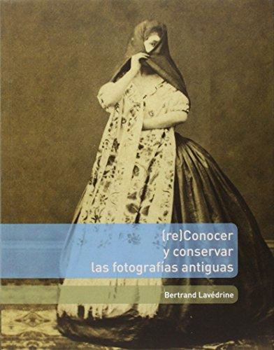 Re)Conocer y conservar las fotografias antiguas: Bertrand Lavédrine; Jean-Paul