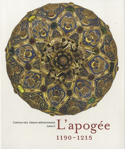 Corpus des emaux meridionaux : Tome 2 : L'apogee 1190-1215: Elisabeth Antoine; Danielle ...