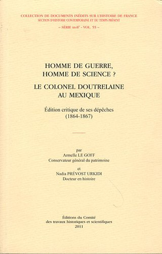 Homme de guerre, homme de science ? Le colonel Doutrelaine au Mexique (French Edition): Nadia Pré...