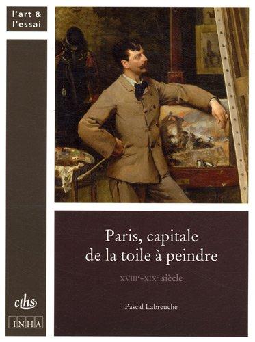 Paris, capitale de la toile à peindre (French Edition): Labreuche P