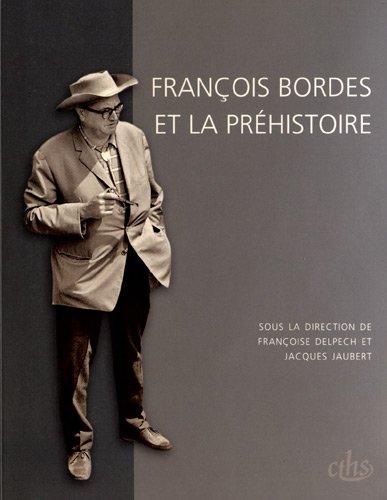 François Bordes et la préhistoire : Colloque international FranÃ&...