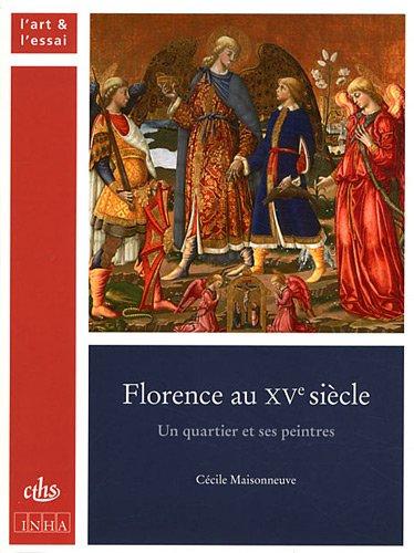 Florence au XVe siècle - Un quartier et ses peintres: MAISONNEUVE ( Cécile ).