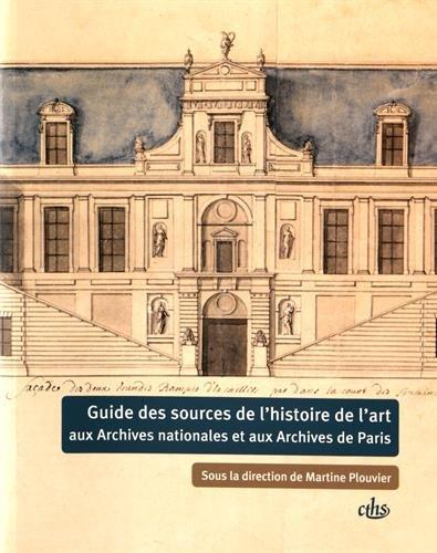 Guide des sources de l'histoire de l'art aux Archives nationales et aux Archives de Paris...