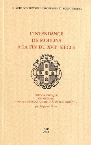 9782735507764: L'Intendance de Moulins à la fin du XVIIe siècle : Edition critique du mémoire