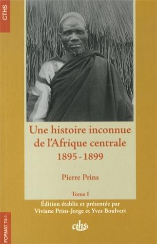 Une histoire inconnue de l'Afrique centrale (1895-1899) : 2 volumes: Pierre Prins