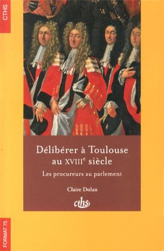 9782735508112: Délibérer à Toulouse au XVIIIe siècle : Les procureurs au parlement