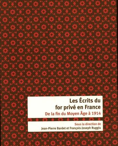 Les écrits du for privé en France: Jean-Pierre Bardet; François-Joseph