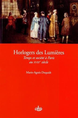 Horlogers des Lumieres Temps et societe a Paris au XVIII siecle: Dequidt Marie Agnes