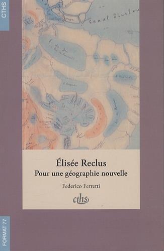 Elisee Reclus Pour une geographie nouvelle: Ferretti Federico
