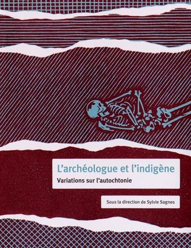 L'archéologue et l'indigène : Variations sur l'autochtonie